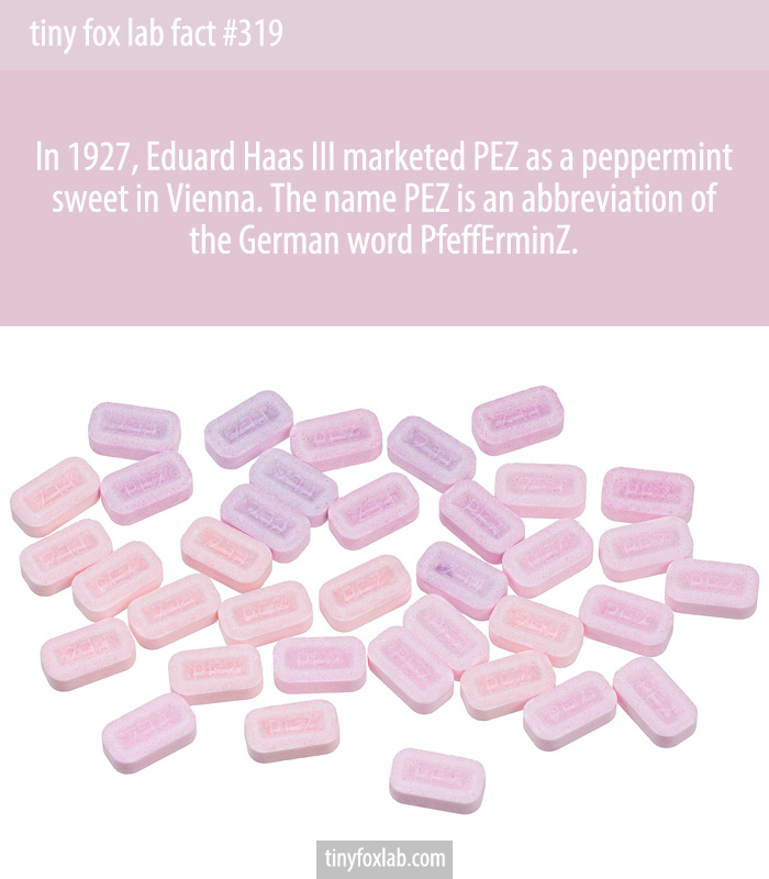 In 1927, Eduard Haas III marketed PEZ as a peppermint sweet in Vienna. The candy PEZ is an abbreviation of the German word PfeffErminZ (German for peppermint).