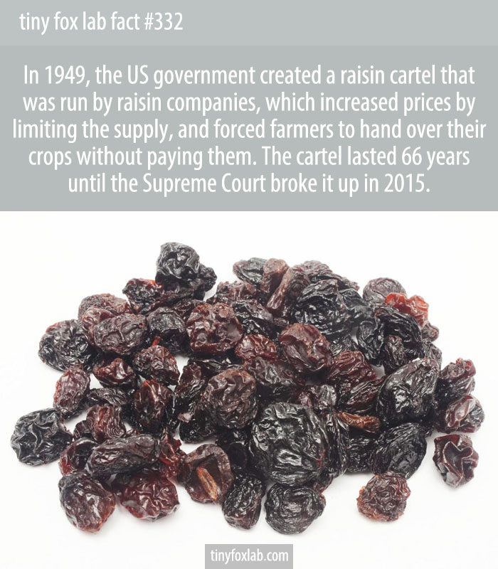 Somewhere in California there lies a huge secret warehouse full to the brim with raisins, overseen by a secretive cartel called the Raisin Administrative Committee.