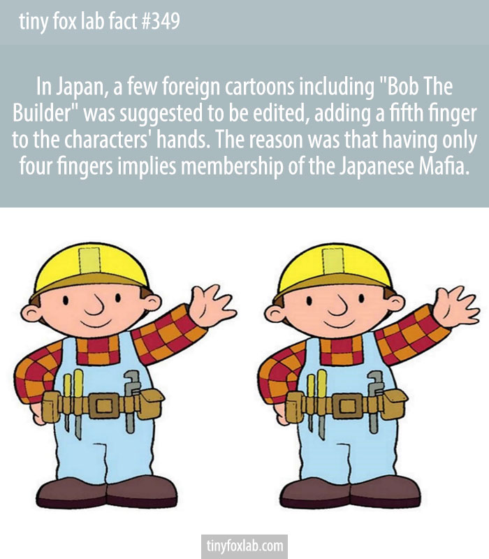 Bob the Builder has five fingers in Japan due to the Yakuza.