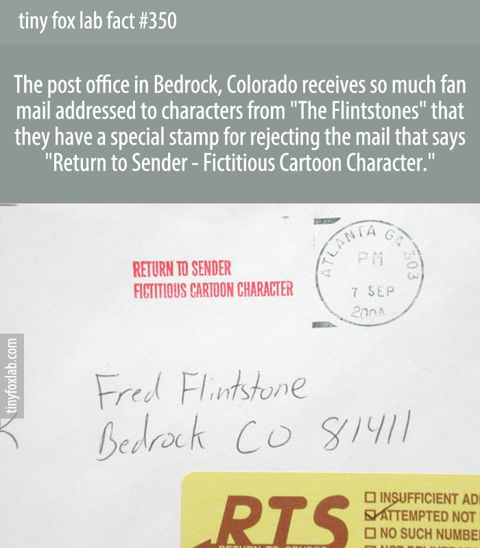 Bedrock, Colorado is the only town by that name in the U.S., so Postmaster Ruth Swain gets all of the Flintstones' fan mail.