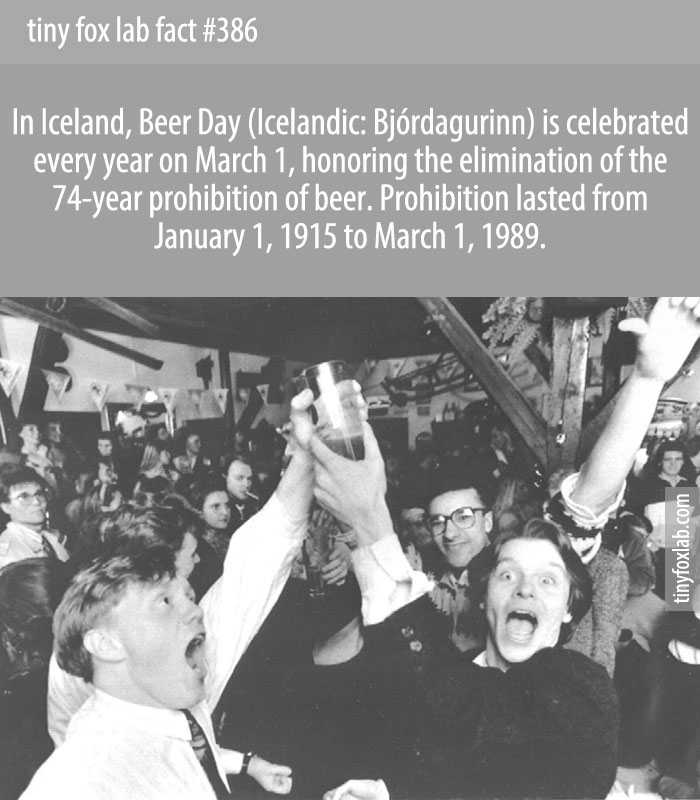In Iceland, Beer Day is celebrated every year on March 1, honoring the elimination of the 74-year prohibition of beer. Prohibition lasted from January 1, 1915 to March 1, 1989.