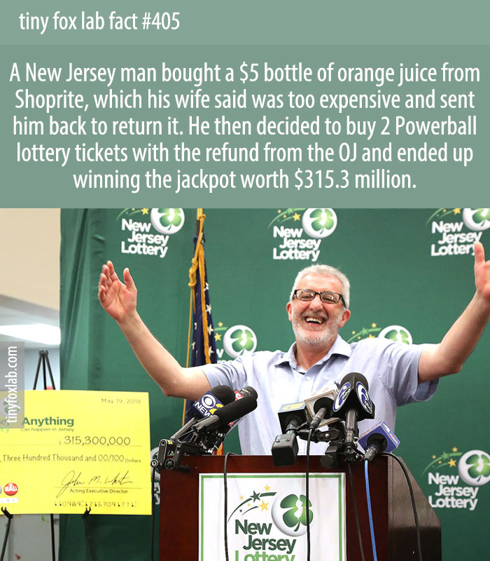 A New Jersey man bought a $5 bottle of orange juice from Shoprite, which his wife said was too expensive and sent him back to return it. He then decided to buy 2 Powerball lottery tickets with the refund from the OJ and ended up winning the jackpot worth $315.3 million.