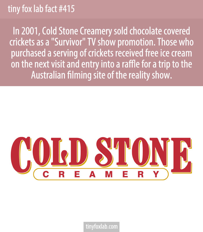 In 2001, Cold Stone Creamery sold chocolate covered crickets as a 'Survivor' TV show promotion.