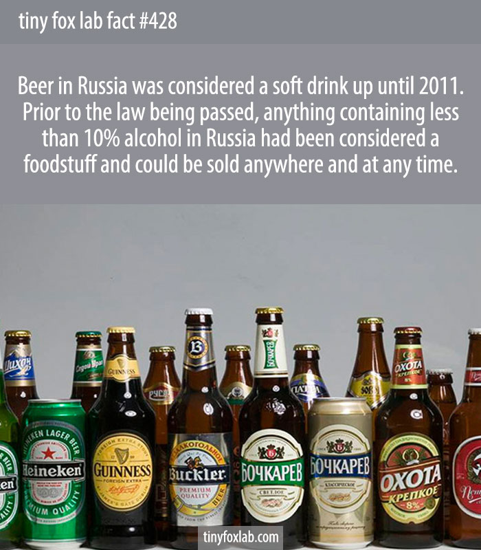 Russia didn't consider beer to be an alcoholic beverage until 2011. Before then it was classified as a soft drink.