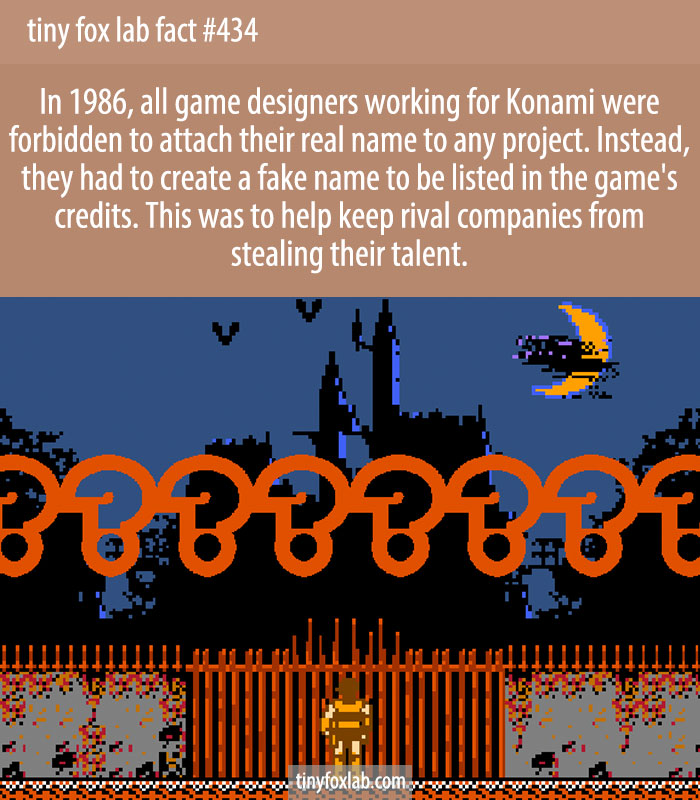 In 1986, all game designers working for Konami were forbidden to attach their real name to any project.